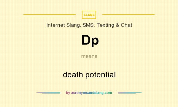 What does Dp mean? It stands for death potential