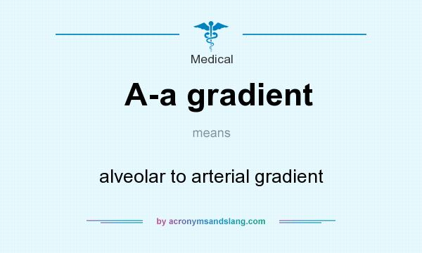 What does A-a gradient mean? It stands for alveolar to arterial gradient