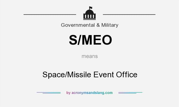 What does S/MEO mean? It stands for Space/Missile Event Office