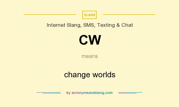 What does CW mean? It stands for change worlds
