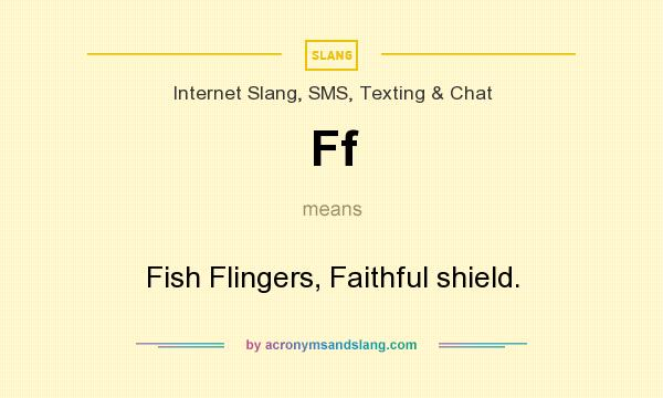 What does Ff mean? It stands for Fish Flingers, Faithful shield.