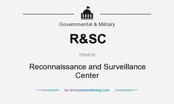 What does R&SC mean? It stands for Reconnaissance and Surveillance Center