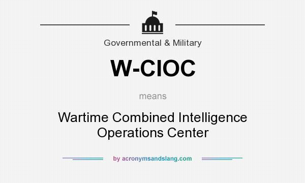 What does W-CIOC mean? It stands for Wartime Combined Intelligence Operations Center