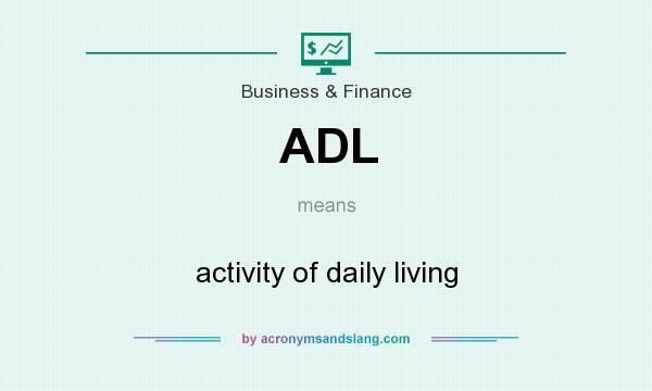 What does ADL mean? It stands for activity of daily living