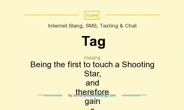 What does Tag mean? It stands for Being the first to touch a Shooting Star, and therefore gain a mining experience bonus equal to 75 times your mining level.