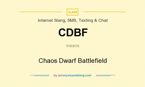 What does CDBF mean? It stands for Chaos Dwarf Battlefield