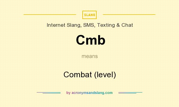What does Cmb mean? It stands for Combat (level)