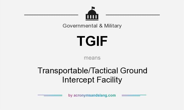 What does TGIF mean? It stands for Transportable/Tactical Ground Intercept Facility
