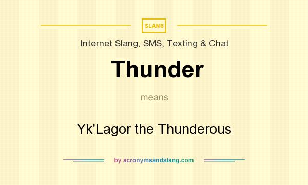 What does Thunder mean? It stands for Yk`Lagor the Thunderous