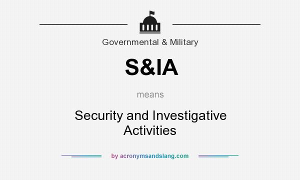 What does S&IA mean? It stands for Security and Investigative Activities