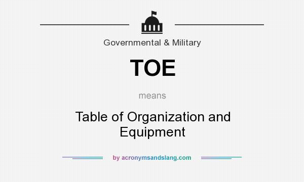 What does TOE mean? It stands for Table of Organization and Equipment