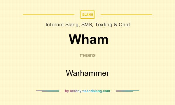 What does Wham mean? It stands for Warhammer