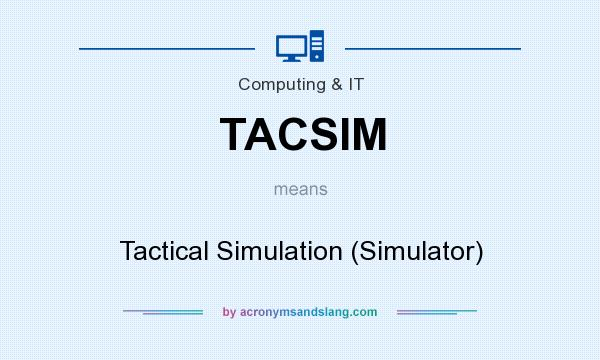What does TACSIM mean? It stands for Tactical Simulation (Simulator)