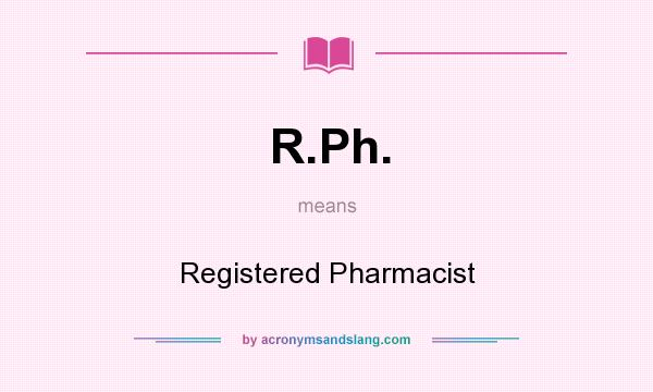 What does R.Ph. mean? It stands for Registered Pharmacist