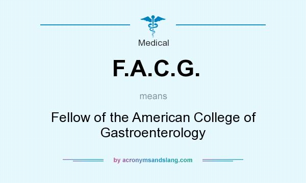 What does F.A.C.G. mean? It stands for Fellow of the American College of Gastroenterology