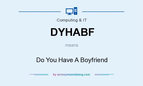 What does DYHABF mean? It stands for Do You Have A Boyfriend