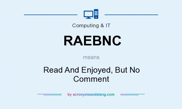 What does RAEBNC mean? It stands for Read And Enjoyed, But No Comment