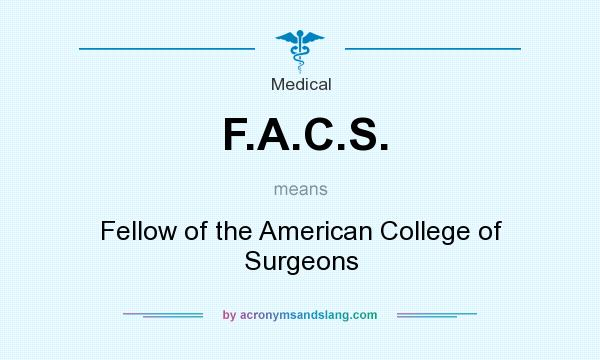 What does F.A.C.S. mean? It stands for Fellow of the American College of Surgeons