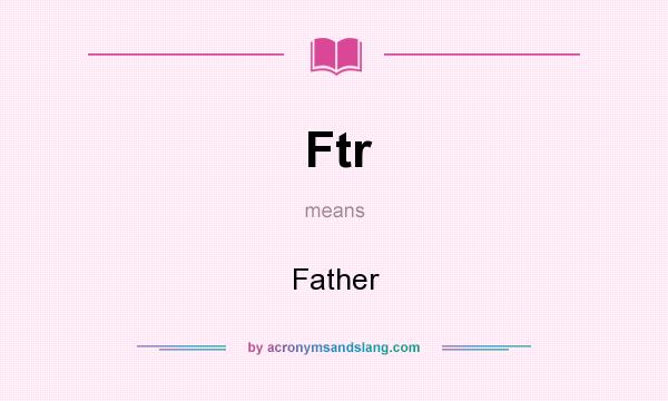 What does Ftr mean? It stands for Father