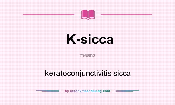 What does K-sicca mean? It stands for keratoconjunctivitis sicca