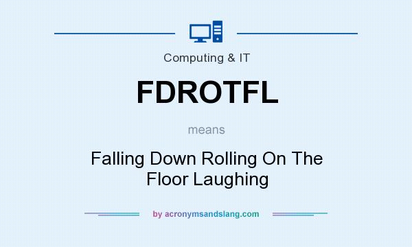 What does FDROTFL mean? It stands for Falling Down Rolling On The Floor Laughing