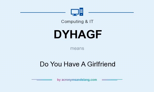 What does DYHAGF mean? It stands for Do You Have A Girlfriend