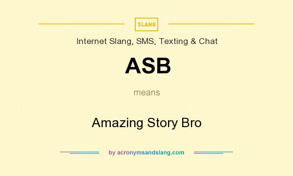 What does ASB mean? It stands for Amazing Story Bro