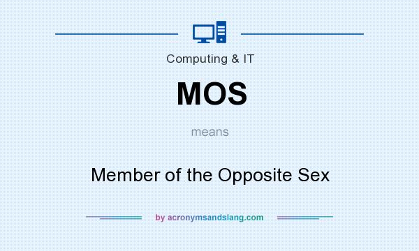 What does MOS mean? It stands for Member of the Opposite Sex