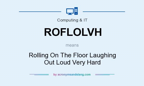 What does ROFLOLVH mean? It stands for Rolling On The Floor Laughing Out Loud Very Hard