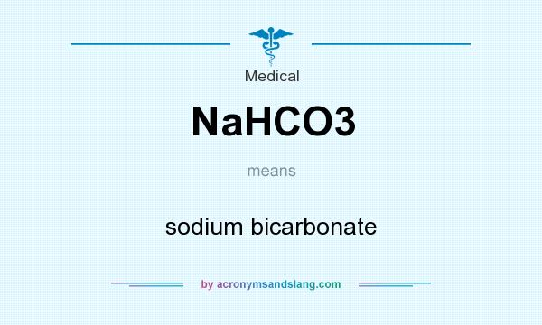 What does NaHCO3 mean? It stands for sodium bicarbonate