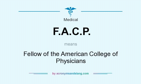 What does F.A.C.P. mean? It stands for Fellow of the American College of Physicians