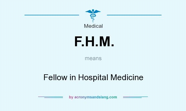 What does F.H.M. mean? It stands for Fellow in Hospital Medicine
