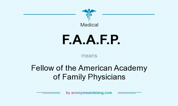What does F.A.A.F.P. mean? It stands for Fellow of the American Academy of Family Physicians