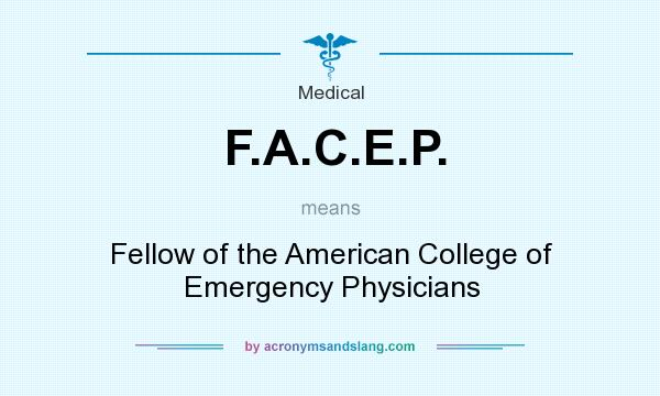 What does F.A.C.E.P. mean? It stands for Fellow of the American College of Emergency Physicians