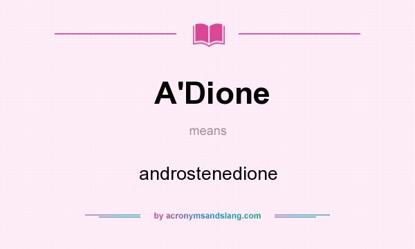 What does A`Dione mean? It stands for androstenedione