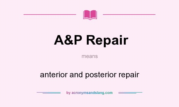 What does A&P Repair mean? It stands for anterior and posterior repair