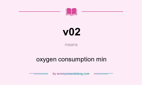 What does v02 mean? It stands for oxygen consumption min