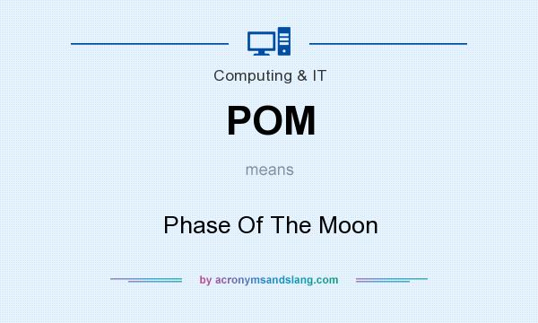 What does POM mean? It stands for Phase Of The Moon