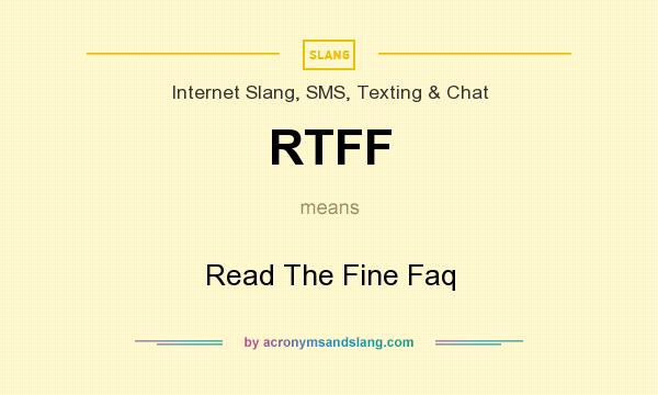 What does RTFF mean? It stands for Read The Fine Faq