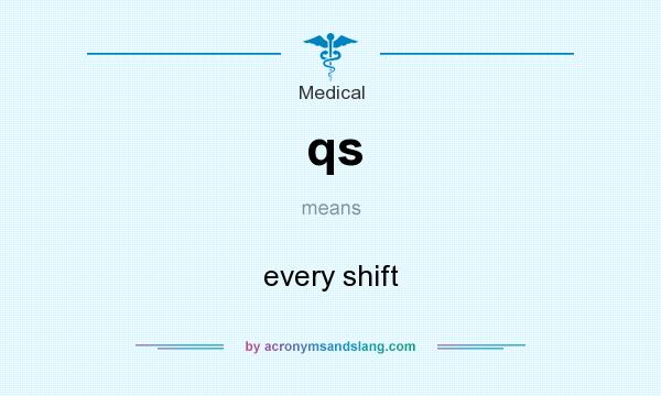What does qs mean? It stands for every shift