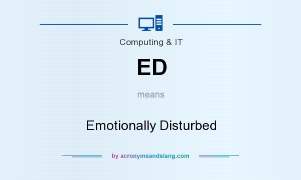 What does ED mean? It stands for Emotionally Disturbed