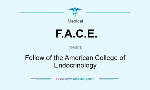 What does F.A.C.E. mean? It stands for Fellow of the American College of Endocrinology