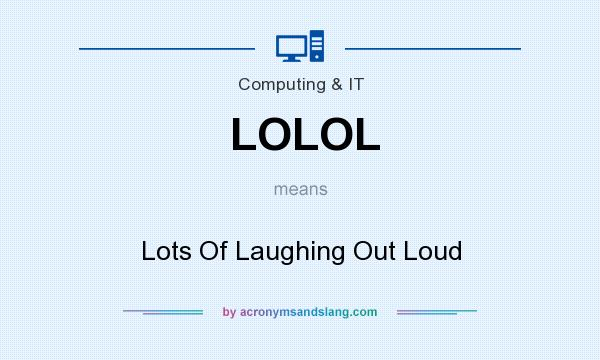 What does LOLOL mean? It stands for Lots Of Laughing Out Loud