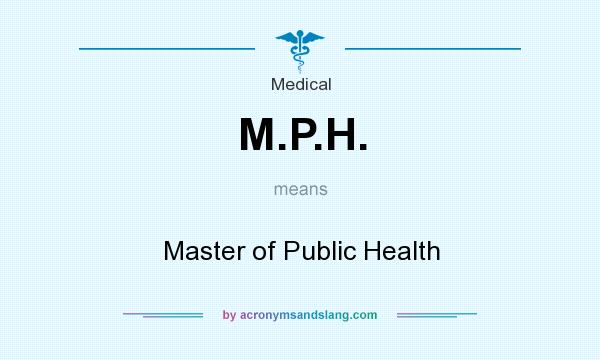 What does M.P.H. mean? It stands for Master of Public Health