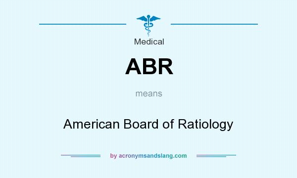 What does ABR mean? It stands for American Board of Ratiology