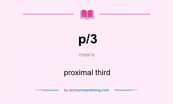 What does p/3 mean? It stands for proximal third
