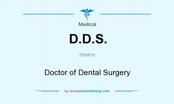 What does D.D.S. mean? It stands for Doctor of Dental Surgery