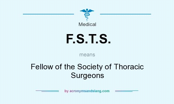 What does F.S.T.S. mean? It stands for Fellow of the Society of Thoracic Surgeons