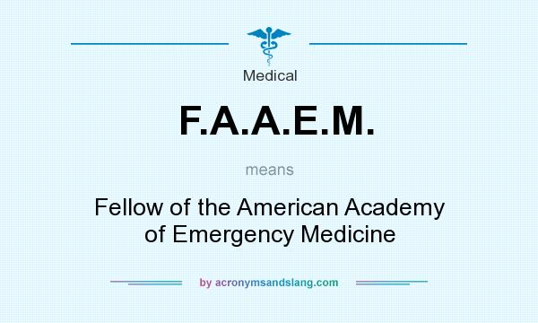 What does F.A.A.E.M. mean? It stands for Fellow of the American Academy of Emergency Medicine