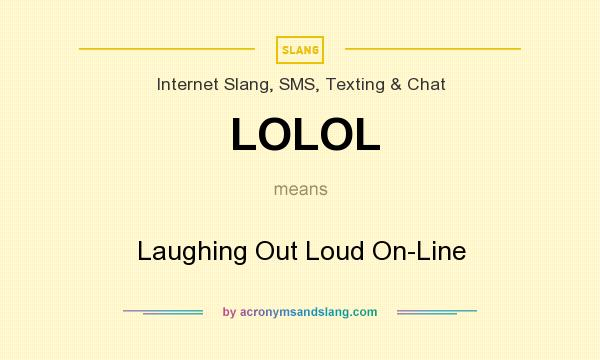 What does LOLOL mean? It stands for Laughing Out Loud On-Line